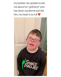 "this is seriously so cute i love this via: @carliraeee_: my brother ran upstairs to tell  me about his ""girlfriend"" who  has down syndrome just like  him, my heart is so full  THE  DANCE  PROJEC this is seriously so cute i love this via: @carliraeee_"