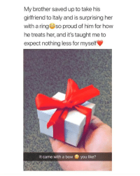 Cute, Girl Memes, and Girlfriend: My brother saved up to take his  girlfriend to ltaly and is surprising her  with a ringso proud of him for how  he treats her, and it's taught me to  expect nothing less for myself  it came with a bow  you like? @moonroadjewelry rings💍 This is so cute ✨ I need a ring for Valentine's Day ❤️ @moonroadjewelry