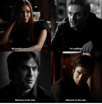 [4.07 - 1.10] — Q: did you like Damon in season 1?: My brother wants to killme  I'm conflicted  Welcome to the club.  Welcome to the club. [4.07 - 1.10] — Q: did you like Damon in season 1?
