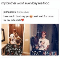 super disappointed in myself and my lake of new books :-: my brother won't even buy me food  jenna alvey @jenna alvey  How could I not say yes  Scan't wait for prom  w/ my cute date  MAKE AM RICA  *GREAT AGAIN!  WILL You GO TO*  MAKE AMERICA  ROM super disappointed in myself and my lake of new books :-