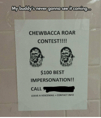 """Anaconda, Chewbacca, and Meme: My buddy's never gonna see it coming:  CHEWBACCA ROAR  CONTEST!!!!  $100 BEST  IMPERSONATION!!  CALL  LEAVE A VOICEMAIL+CONTACT INFO <p>Roar Contest Entries.<br/><a href=""""http://daily-meme.tumblr.com""""><span style=""""color: #0000cd;""""><a href=""""http://daily-meme.tumblr.com/"""">http://daily-meme.tumblr.com/</a></span></a></p>"""