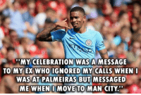 """Jesus, Memes, and Savage: 'MY CELEBRATION WAS A MESSAGE  TO MY EX WHO IGNORED MY CALLS WHEN  WAS AT PALMEIRAS BUT MESSAGED  ME WHEN I MOVE TO MAN CITY"""" Gabriel Jesus, what an absolute savage 😂😮👏 Celebrate Jesus Savage Girl Calling"""