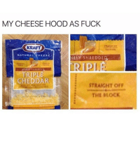Hoes, Memes, and Phone: MY CHEESE HOOD AS FUCK  KRAFT  NATURAL CHEESE  NELY SHREDDEI  FINELY SHREDDE  CHEDDAR  STRAIGHT OFF  THE BLOCK i was tryna snap some hoes today and my teacher took my phone for the whole day