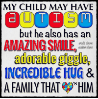 Memes, Autism, and Adorable: MY CHILD MAY HAVE  but he also has an  AMAZING SMILE  walk down  autism lane  adorable  INCREDIBLE HUG  &  A FAMILY THAT HIM ...and, so much more ❤️  (I also have one for those of you with a girl!  Feel free to visit my photo album, 'For the girls',  for this one and many more)