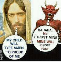 Blessed, Proud, and Forwardsfromgrandma: MY CHILD  WILL  TYPE AMEN  TO PROUD  OF ME  HAHAHA...  No  I TRUST MINE  MINE WILL  IGNORE  FAST