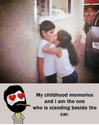 Twitter: BLB247 Snapchat : BELIKEBRO.COM belikebro sarcasm meme Follow @be.like.bro: My childhood memories  and i am the one  who is standing beside the  Car. Twitter: BLB247 Snapchat : BELIKEBRO.COM belikebro sarcasm meme Follow @be.like.bro