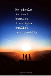 Memes, 🤖, and Because: My circle  is small  because  I am into  quality,  not quantity.  FB QuotesAndSayings