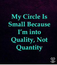 Memes, Quotes, and 🤖: My Circle Is  Small Because  I'm into  Quality, Not  Quantity  RO  RELATIONSHIP  QUOTES
