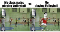 True Story https://t.co/WG71WoPqRx: My classmates  VS  Me  playing Volleyball  playing Volleyball  Troll Football True Story https://t.co/WG71WoPqRx