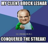 MY CLIENT BROCK LESNAR  FB, COM/WWEMEMES  CONQUERED THE STREAK!