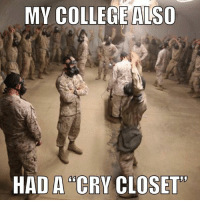 "College, Memes, and 🤖: MY COLLEGE ALSO  HAD A ""CRY CLOSET DV6"