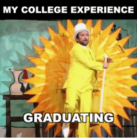 Charlie, College, and Memes: MY COLLEGE EXPERIENCE  GRADUATING your college experience summed up by Charlie Day