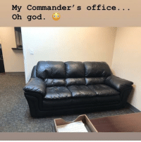 Bad, God, and Memes: My Commander' s office. . .  Oh god. Tag someone who wants to get promoted this bad
