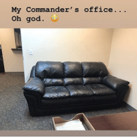 Bad, God, and Memes: My Commander's office  Oh god. Tag someone who wants to get promoted this bad.