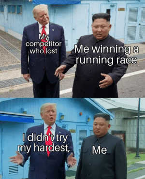 Lmao, Meme, and Lost: My  competitor  who lost  Me winning a  running race  Ididn't try  my hardest,  Me I actually hope no one has posted a meme related to this lmao
