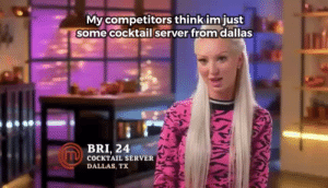 Got high and caught this on MasterChef: My competitors think im just  some cocktail server from dallas  BRI, 24  TCOCKTAIL SERVER  DALLAS, TX Got high and caught this on MasterChef