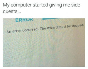 Dank, Memes, and Target: My computer started giving me side  quests...  ERRUK  An error occurred. The Wizard must be stopped. meirl by cringy_flinchy FOLLOW HERE 4 MORE MEMES.