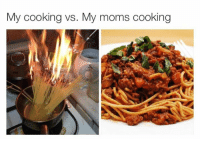 cooking: My cooking vs. My moms cooking