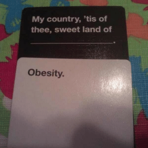 Cards Against Humanity, Tumblr, and Blog: My country, 'tis of  thee, sweet land of  Obesity. awesomage:  Cards Against Humanity + Expansions