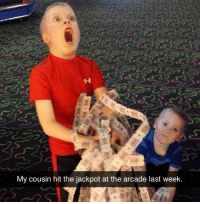 Thought, Once, and Arcade: My cousin hit the jackpot at the arcade last week This happened to me once and I thought I broke it