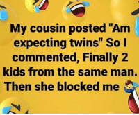 """Twins, Kids, and 2 Kids: My cousin posted """"Am  expecting twins"""" So I  commented, Finally 2  kids from the same mán.  Then she blocked me Well damn! 😳😂 https://t.co/g2ubPv2dk8"""