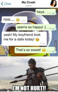 Dank, 🤖, and Dates: My Crush  K Chat  online  heya  7:07 v  7:07  seems so happy! 7.08  yeah! My boyfriend took  me for a date today!  7:09  That's so sweet!  7:11  ITM NOT HURT!! Not hurt guys, not hurt http://9gag.com/gag/aep9jYW?ref=fbp