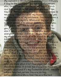 I can't say thx in just 1 comment so I'm posting this for you @harrystyles love you so much ❤❤😢😢😢👌👌😍😍😍👍👍👍💖💖💖💖💖💖💕: My cupcake is 25!omg Stu  can t believe it!Happy  b day to the twinkle of my eye and the person  rom the bottom of my heart. Words  who love enough to tell you what you are to me.  Can  You e the best thing that has ever happened to  me.You are the source of my happiness and you  are the reason of my existence. You have given a  real reason to my life. Whenever my eyes  are  open or closed, I'm always dreaming about you.  In my dreams I can be with you, can talk to  you,rcan share my secrets,I can hug you. You  don't mean anything to me but you mean  everything to me. I wish to tell you that you are  my whole damn world I'm so proud to say that  HARRY EDWARD STYLES IS MY IDOL! On your  birthday I'm taking a chance to tell that you are  special person you are a special per  with a  beautiful heart. You are the greatest gift from  god. I'm so glad that God sent you into this  world. And I'm really thankful for your parents.  They gave birth to  an angel. You are the best son,  best brother and the best friend that anyone can  ever be. ere s something special in Your smile  and you know what it is? Your smile can light u  the whole world. it drives me crazy. You have an  angelic voice and it's my favourite sound. You are  a kind hearted person You are caring,  loving,protective like a God.You are the best I can't say thx in just 1 comment so I'm posting this for you @harrystyles love you so much ❤❤😢😢😢👌👌😍😍😍👍👍👍💖💖💖💖💖💖💕