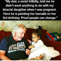 "Memes, Biracial, and 🤖: ""My dad, a racist hillbilly, told me he  didn't want anything to do with my  biracial daughter when l was pregnant.  Here he is painting her toenails on her  3rd birthday. Proof people can change."" Proof people can change..."