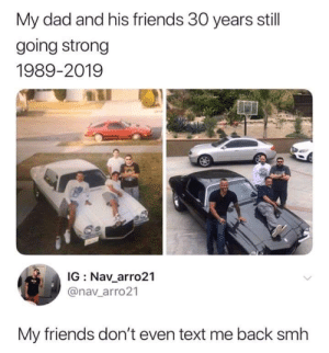 Heavy dose of wholesome: My dad and his friends 30 years still  going strong  1989-2019  IG Nav_arro21  @nav_arro21  My friends don't even text me back smh Heavy dose of wholesome