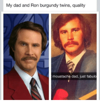 DadLAD theladbible anchorman dad: My dad and Ron burgundy twins, quality  moustache dad, just fabulo DadLAD theladbible anchorman dad