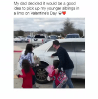 Dad, Valentine's Day, and Good: My dad decided it would be a good  idea to pick up my younger siblings in  a limo on Valentine's Day If my husband isn't this extra with our kids, I don't want him
