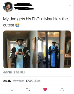 Dad, Reddit, and Thought: My dad gets his PhD in May.He's the  cutest  4/5/18, 2:03 PM  24.1K Retweets 173K Likes My friend doesnt have reddit but I thought y'all would enjoy this.