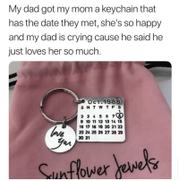 Crying, Dad, and Funny: My dad got my mom a keychain that  has the date they met, she's so happy  and my dad is crying cause he said he  just loves her so much.  Oct,1988  SMT W T F S  2 3 4 5 6 7  9 10 11 12 13 14 15  16 17 18 19 20 21 22  23 24 25 26 27 28 29  30 31 Personalized calendar keychains, custom necklaces, rings & more💖 you all should follow @sunflowerjewels i love their feed😍 Choose yours at sunflowerjewels.com 🌻 25% OFF everything! Enter code INSTA25 🌙 Shop & Follow @sunflowerjewels @sunflowerjewels @sunflowerjewels 🙂 Get yours now, link in @sunflowerjewels bio 😻