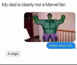 When Dad roasts you by GuffenbergDK2 MORE MEMES: My dad is clearly not a Marvel fan  Guess what I am  A virgin When Dad roasts you by GuffenbergDK2 MORE MEMES