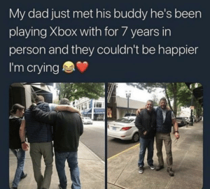 Crying, Dad, and Tumblr: My dad just met his buddy he's been  playing Xbox with for 7 years in  person and they couldn't be happier  I'm crying awesomacious:  Seven Years Xbox Buddy