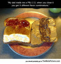 "Dad, Tumblr, and Blog: ""My dad made me a PBJ 2.0, when you close it  you get 9 different flavor combinations.""  you should probably go to TheMetaPicture.com epicjohndoe:  No Other Sandwich Will Ever Surpass This Level Of Greatness"