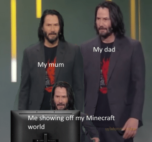 This will probably get burried under all the area 51 memes but i thought id share it anyway by Monmonstar MORE MEMES: My dad  My mum  Me showing off my Minecraft  world  u/Monmonstar This will probably get burried under all the area 51 memes but i thought id share it anyway by Monmonstar MORE MEMES