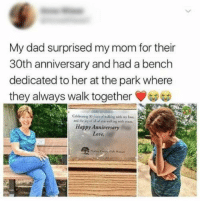 A truly meaningful romantic gesture: My dad surprised my mom for their  30th anniversary and had a bench  dedicated to her at the park where  they always walk together  Cdlebrating 30 years of walking with my lowe,  of all of you walking with  Happy Anniversary  Love A truly meaningful romantic gesture