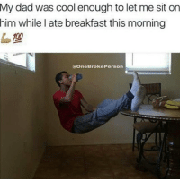 Memes, Bleach, and Breakfast: My dad was cool enough to let me sit on  him while I ate breakfast this morning  (a OneBroke Person ~Blake youtube cancer cancerous lol funny bleach love amazing cute me look selfie style funny relatable tumblr funnymemes funnytextpost tumblrtextpost textpost cool fall christmas snow january 2k17 2017 newyear