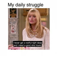 Memes, Struggle, and Good: My daily struggle  I never get a restful right sleep  and I need a good nine hours. 💃💃