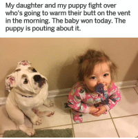 Butt, Memes, and Puppy: My daughter and my puppy fight over  who's going to warm their butt on the vent  in the morning. The baby won today. The  puppy is pouting about it. Those faces 😍