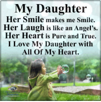 Love, Memes, and True: My Daughter  Her Smile makes me Smile.  Her Laugh is like an Angel's.  Her Heart is Pure and True.  I Love My Daughter with  All Of My Heart  Understancding  Compassion Understanding Compassion <3