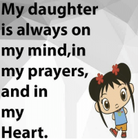 My daughter  is always on  my mind,in  my prayers,  and in  my  Heart. I love my daughter 💙💙💙