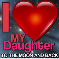 Love, Memes, and Moon: MY  Daughter  TO THE MOON AND BACK I love my daughter <3
