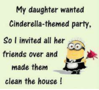 Overation: My daughter wanted  Cinderella-themed party,  So l invited all her  friends over and  made them  clean the house