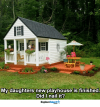 Fatherhood: You're doing it so right <3: My daughters new playhouse is finished.  Did I nail it?  Talent  Explore Fatherhood: You're doing it so right <3