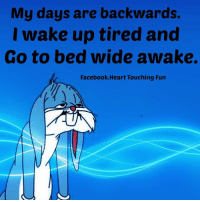Memes, 🤖, and Awake: My days are backwards.  I wake up tired and  Go to bed wide awake.  Facebook. Heart Touching Fun