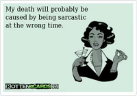 sarcastic memes: My death will probably be  caused by being sarcastic  at the wrong time.  ROTTEN CARDS&RC