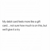 Memes, 🤖, and How: My debit card feels more like a gift  card....not sure how much is on this, but  we'll give it a try Fingers crossed 🤞