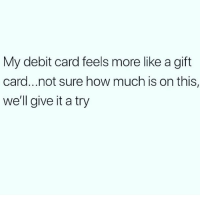 Memes, 🤖, and How: My debit card feels more like a gift  card...not sure how much is on this,  we'll give it a try Worth a try 🤷🏼‍♀️ Get following @thespeckyblonde @thespeckyblonde @thespeckyblonde @thespeckyblonde